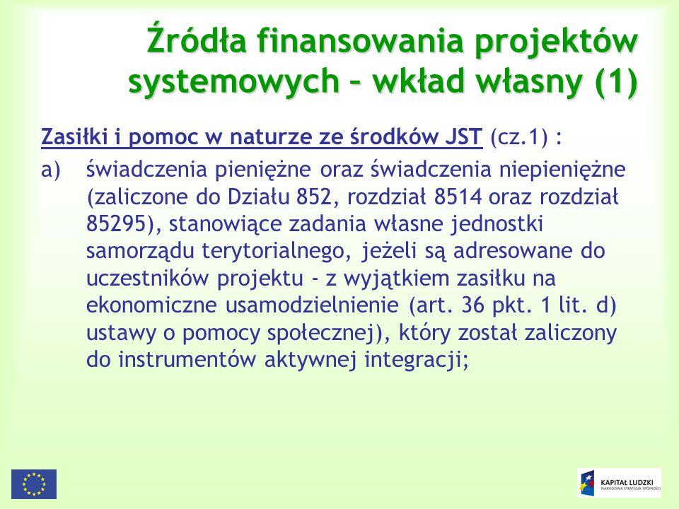 26 Źródła finansowania projektów systemowych – wkład własny (1) Zasiłki i pomoc w naturze ze środków JST (cz.1) : a)świadczenia pieniężne oraz świadcz