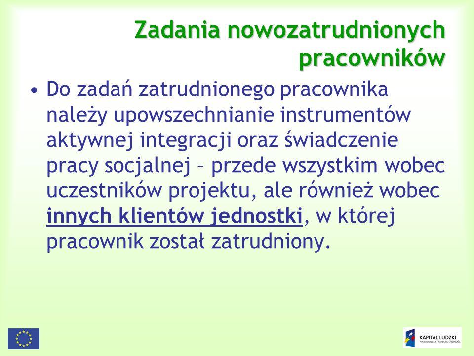 37 Zadania nowozatrudnionych pracowników Do zadań zatrudnionego pracownika należy upowszechnianie instrumentów aktywnej integracji oraz świadczenie pr