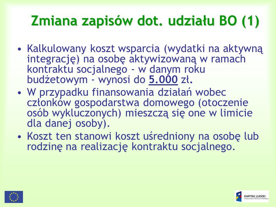 43 Zmiana zapisów dot. udziału BO (1) Kalkulowany koszt wsparcia (wydatki na aktywną integrację) na osobę aktywizowaną w ramach kontraktu socjalnego -