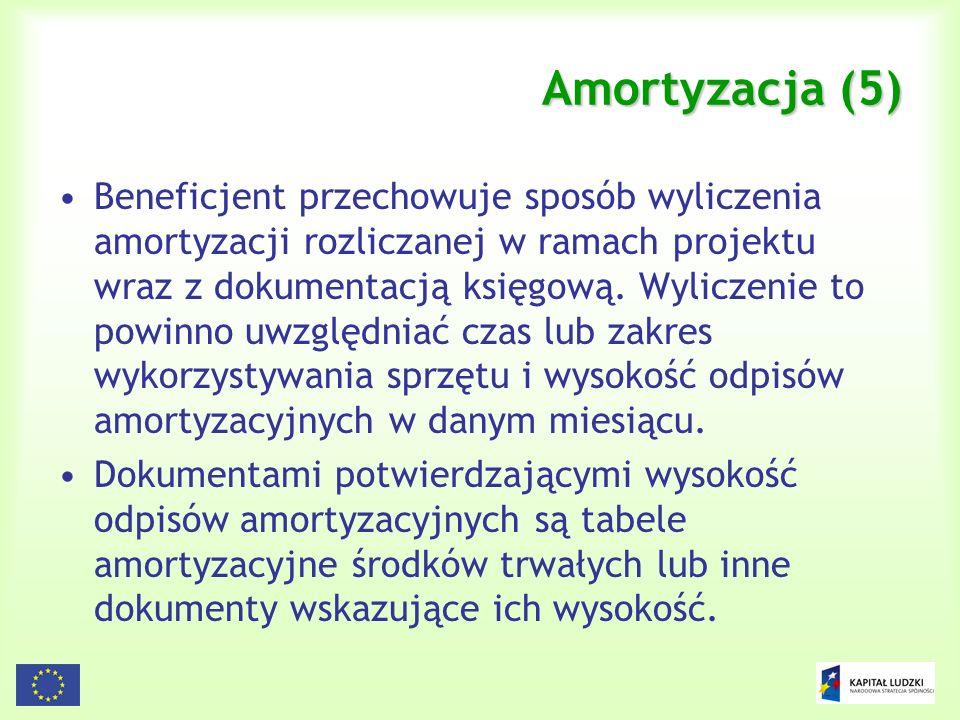 82 Amortyzacja (5) Beneficjent przechowuje sposób wyliczenia amortyzacji rozliczanej w ramach projektu wraz z dokumentacją księgową. Wyliczenie to pow