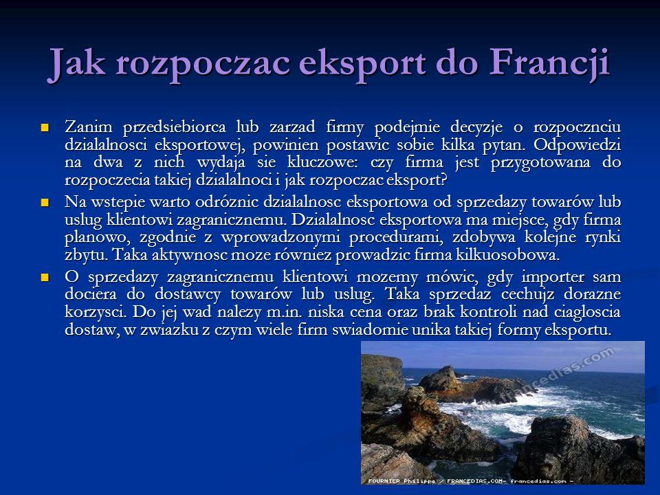 Jak rozpoczac eksport do Francji Zanim przedsiebiorca lub zarzad firmy podejmie decyzje o rozpocznciu dzialalnosci eksportowej, powinien postawic sobi