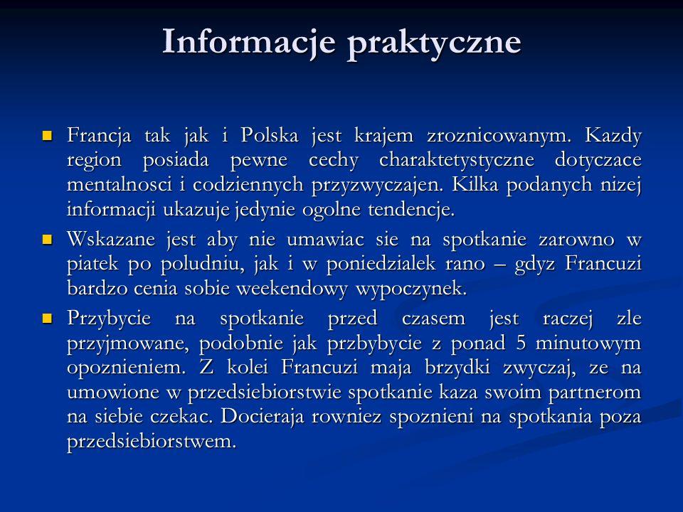 Informacje praktyczne Francja tak jak i Polska jest krajem zroznicowanym. Kazdy region posiada pewne cechy charaktetystyczne dotyczace mentalnosci i c