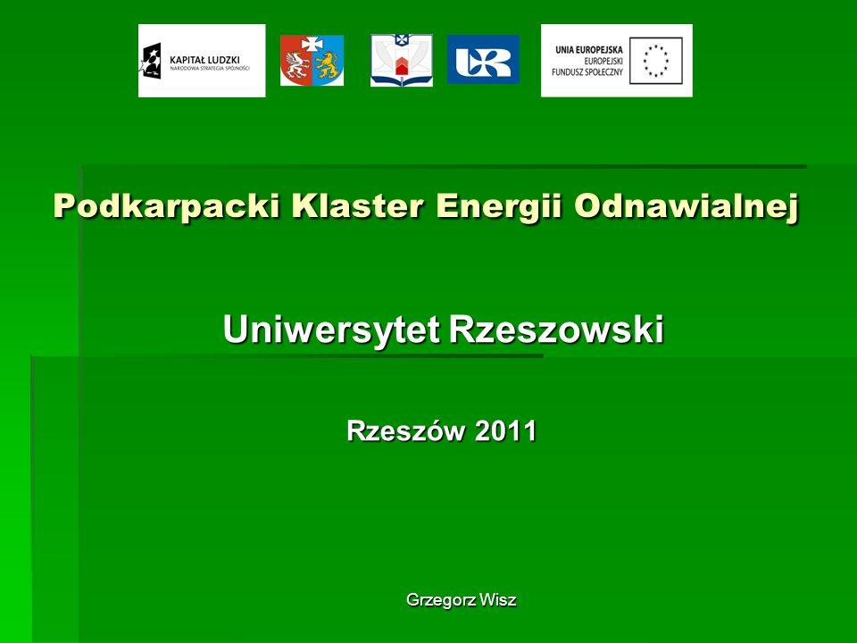 Grzegorz Wisz Podkarpacki Klaster Energii Odnawialnej Uniwersytet Rzeszowski Rzeszów 2011
