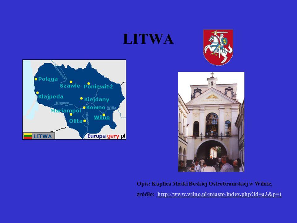 LITWA Opis: Kaplica Matki Boskiej Ostrobramskiej w Wilnie, źródło: http://www.wilno.pl/miasto/index.php?id=a3&p=1http://www.wilno.pl/miasto/index.php?
