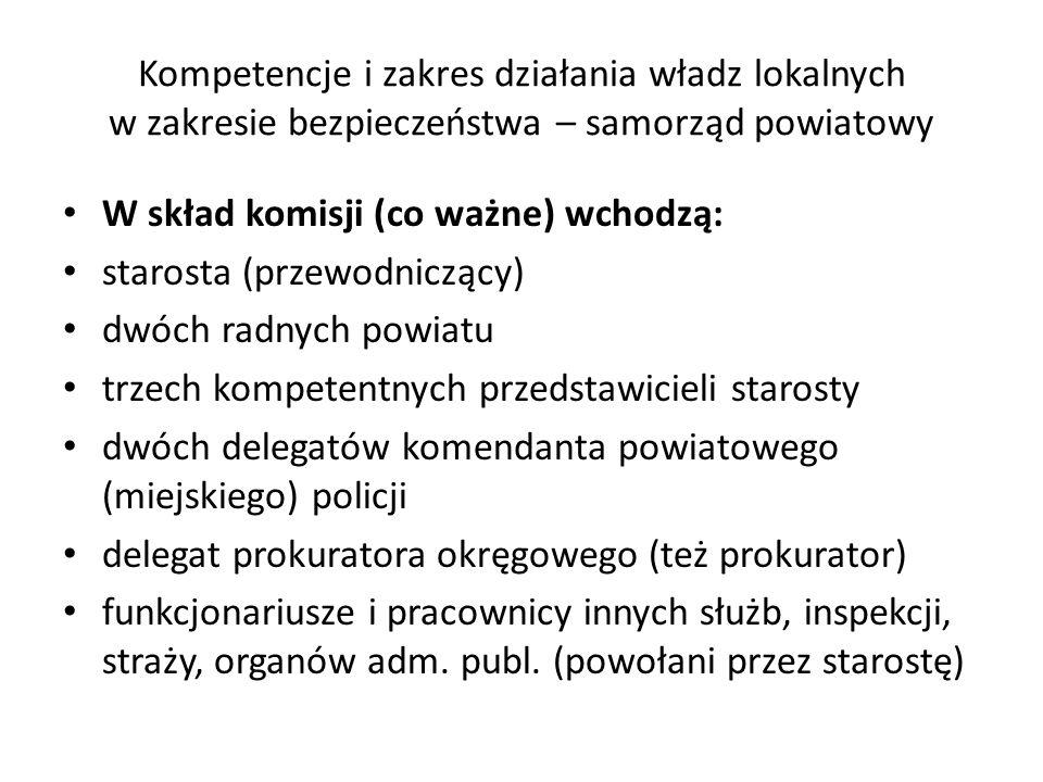 Kompetencje i zakres działania władz lokalnych w zakresie bezpieczeństwa – samorząd powiatowy W skład komisji (co ważne) wchodzą: starosta (przewodnic