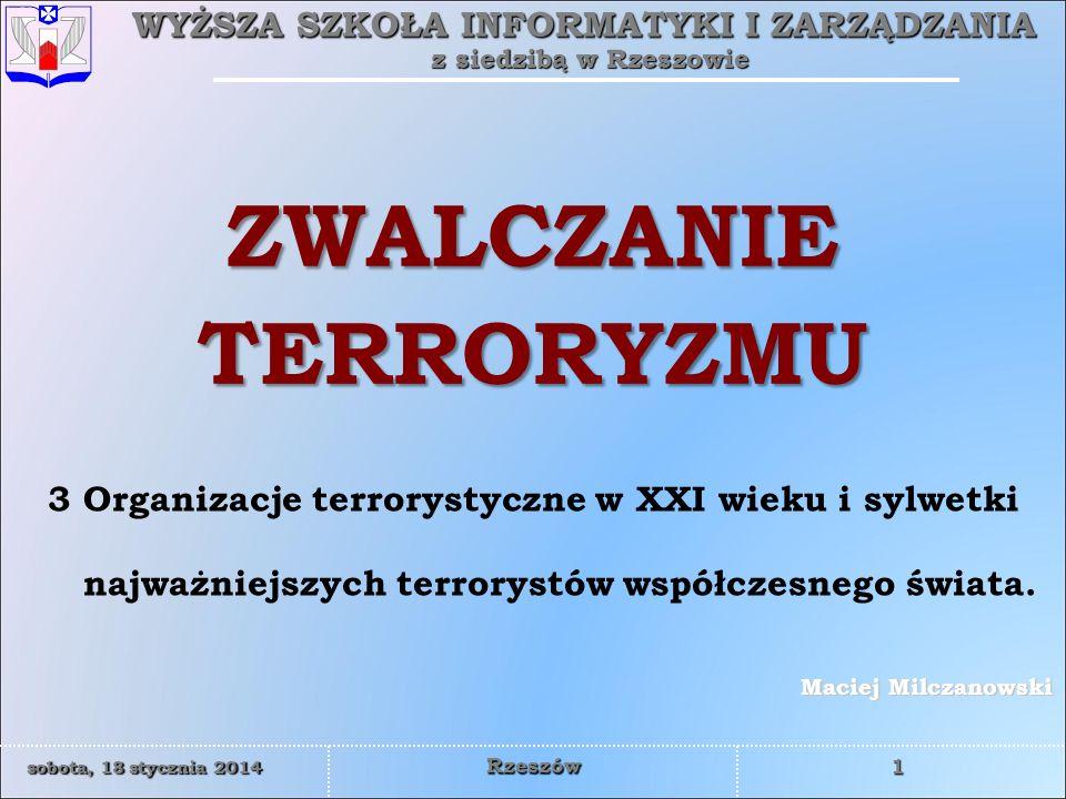 WYŻSZA SZKOŁA INFORMATYKI I ZARZĄDZANIA z siedzibą w Rzeszowie 32 sobota, 18 stycznia 2014sobota, 18 stycznia 2014sobota, 18 stycznia 2014sobota, 18 stycznia 2014 Rzeszów SYLWETKI NAJWAŻNIEJSZYCH TERRORYSTÓW