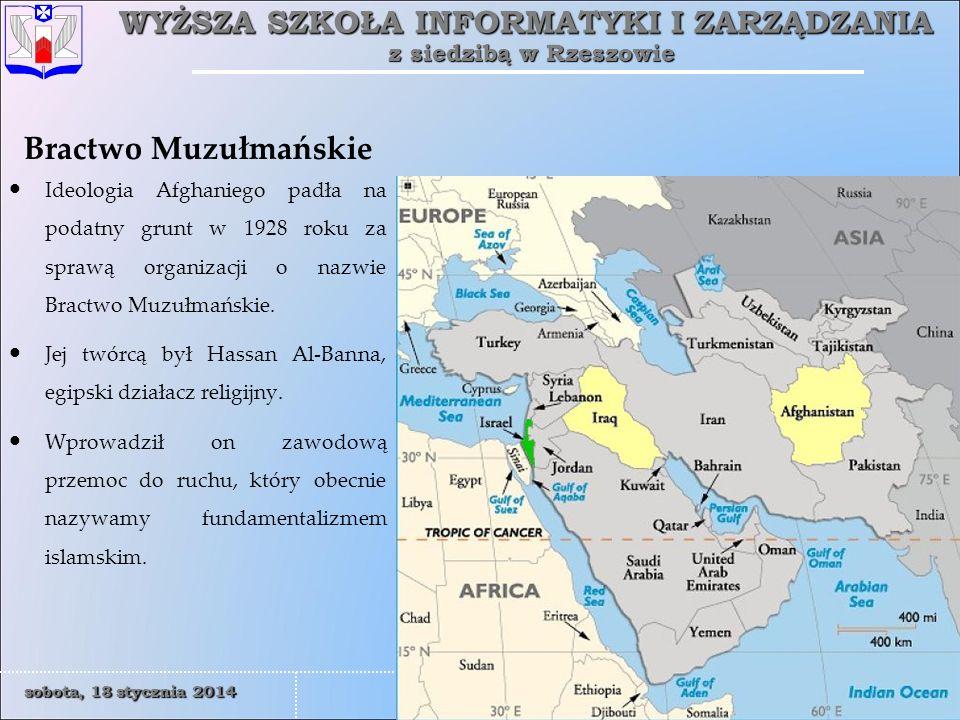 WYŻSZA SZKOŁA INFORMATYKI I ZARZĄDZANIA z siedzibą w Rzeszowie 9 sobota, 18 stycznia 2014sobota, 18 stycznia 2014sobota, 18 stycznia 2014sobota, 18 stycznia 2014 Rzeszów Bractwo Muzułmańskie Tajny aparat, który dla nielegalnych operacji skierowanych przeciw panującym w Egipcie Brytyjczykom.