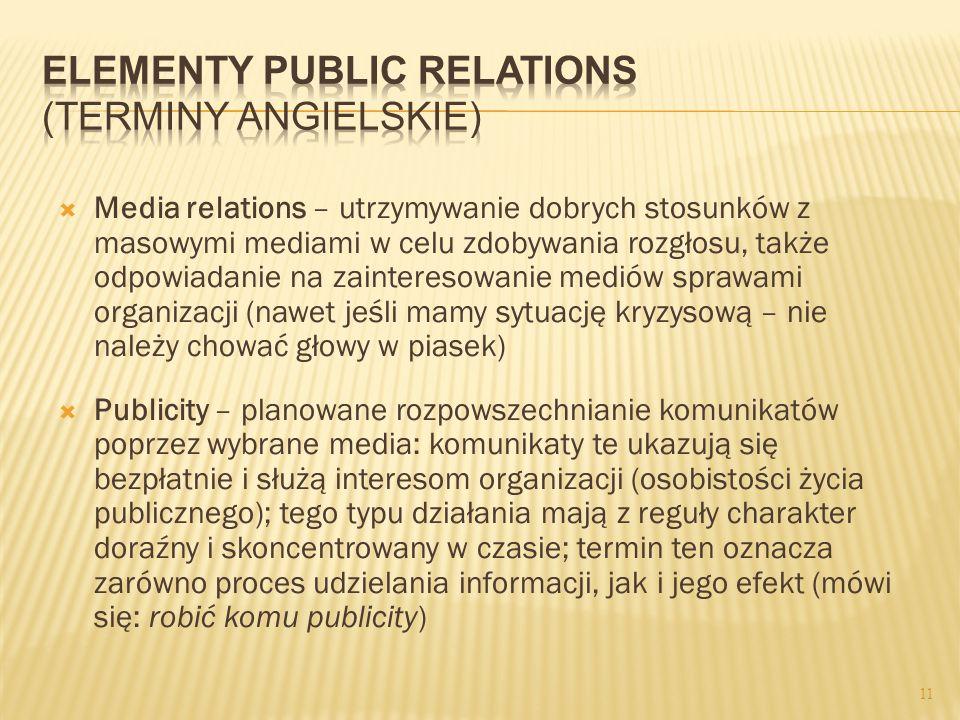 Media relations – utrzymywanie dobrych stosunków z masowymi mediami w celu zdobywania rozgłosu, także odpowiadanie na zainteresowanie mediów sprawami