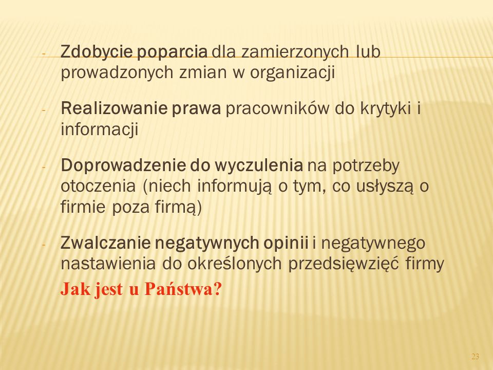- Zdobycie poparcia dla zamierzonych lub prowadzonych zmian w organizacji - Realizowanie prawa pracowników do krytyki i informacji - Doprowadzenie do