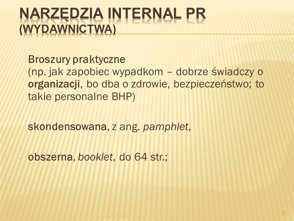 Broszury praktyczne (np. jak zapobiec wypadkom – dobrze świadczy o organizacji, bo dba o zdrowie, bezpieczeństwo; to takie personalne BHP) - skondenso