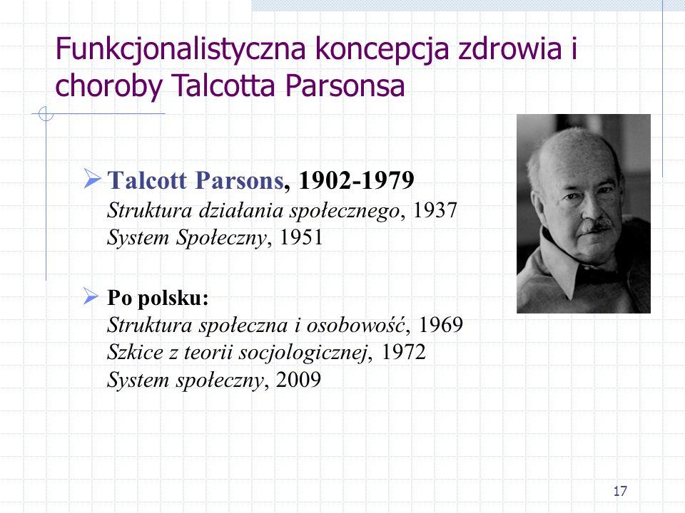 17 Talcott Parsons, 1902-1979 Struktura działania społecznego, 1937 System Społeczny, 1951 Po polsku: Struktura społeczna i osobowość, 1969 Szkice z t