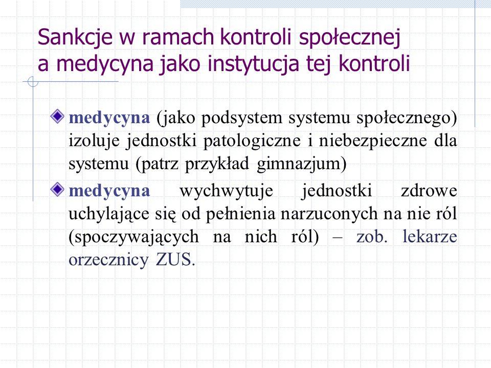 Sankcje w ramach kontroli społecznej a medycyna jako instytucja tej kontroli medycyna (jako podsystem systemu społecznego) izoluje jednostki patologic