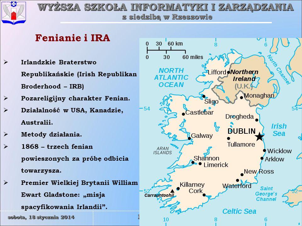 WYŻSZA SZKOŁA INFORMATYKI I ZARZĄDZANIA z siedzibą w Rzeszowie 45 sobota, 18 stycznia 2014sobota, 18 stycznia 2014sobota, 18 stycznia 2014sobota, 18 stycznia 2014 Rzeszów Fenianie i IRA Irlandzkie Braterstwo Republikańskie (Irish Republikan Broderhood – IRB) Pozareligijny charakter Fenian.