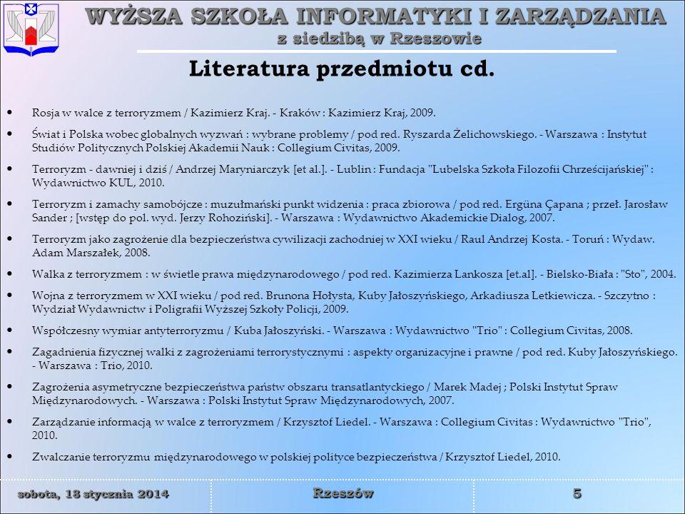 WYŻSZA SZKOŁA INFORMATYKI I ZARZĄDZANIA z siedzibą w Rzeszowie 5 sobota, 18 stycznia 2014sobota, 18 stycznia 2014sobota, 18 stycznia 2014sobota, 18 stycznia 2014 Rzeszów Literatura przedmiotu cd.