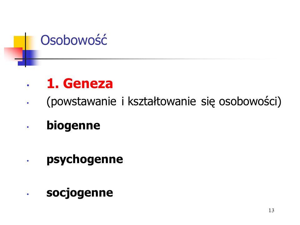 1. Geneza (powstawanie i kształtowanie się osobowości) biogenne psychogenne socjogenne 13 Osobowość