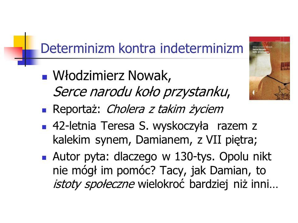 Determinizm kontra indeterminizm Włodzimierz Nowak, Serce narodu koło przystanku, Reportaż: Cholera z takim życiem 42-letnia Teresa S. wyskoczyła raze