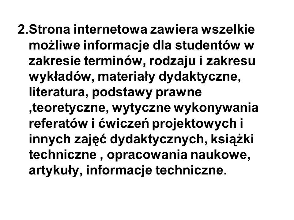 2.Strona internetowa zawiera wszelkie możliwe informacje dla studentów w zakresie terminów, rodzaju i zakresu wykładów, materiały dydaktyczne, literat