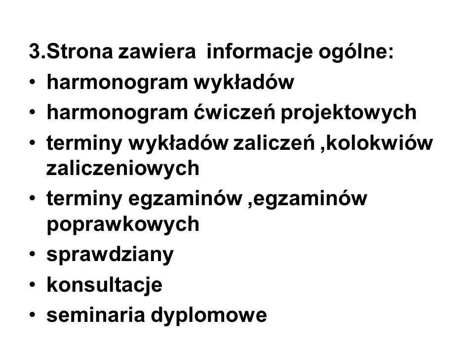 3.Strona zawiera informacje ogólne: harmonogram wykładów harmonogram ćwiczeń projektowych terminy wykładów zaliczeń,kolokwiów zaliczeniowych terminy e