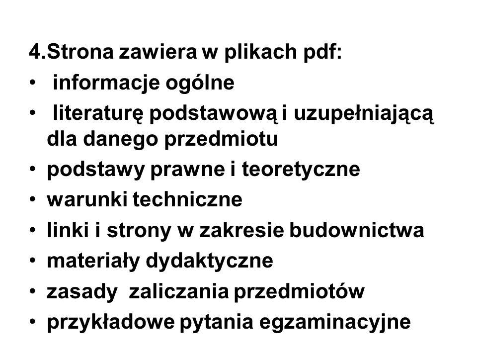 4.Strona zawiera w plikach pdf: informacje ogólne literaturę podstawową i uzupełniającą dla danego przedmiotu podstawy prawne i teoretyczne warunki te