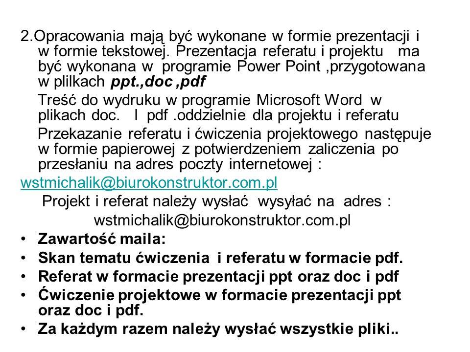 2.Opracowania mają być wykonane w formie prezentacji i w formie tekstowej. Prezentacja referatu i projektu ma być wykonana w programie Power Point,prz