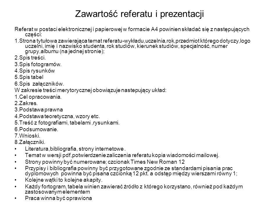 Zawartość referatu i prezentacji Referat w postaci elektronicznej i papierowej w formacie A4 powinien składać się z następujących części: 1.Strona tyt