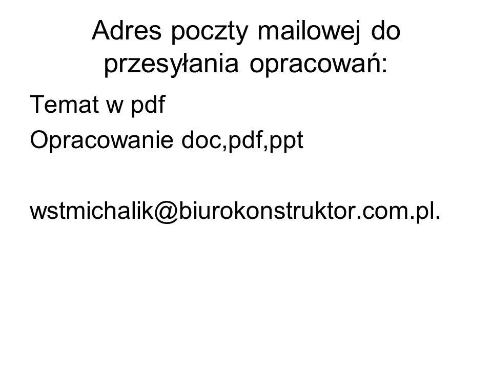 Adres poczty mailowej do przesyłania opracowań: Temat w pdf Opracowanie doc,pdf,ppt wstmichalik@biurokonstruktor.com.pl.