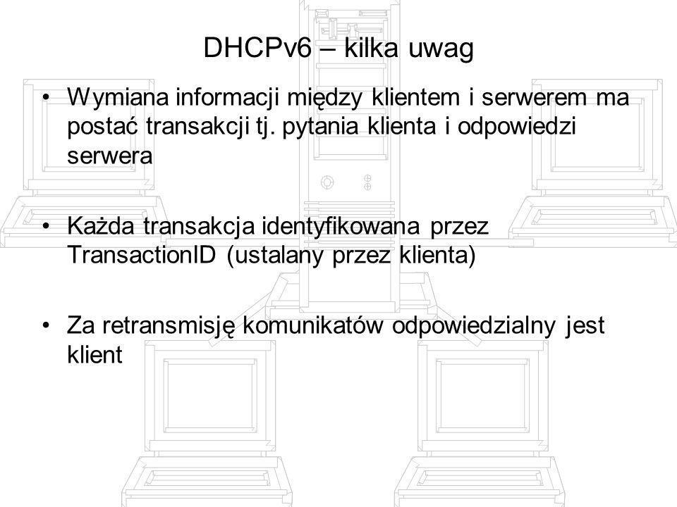 DHCPv6 – kilka uwag Wymiana informacji między klientem i serwerem ma postać transakcji tj. pytania klienta i odpowiedzi serwera Każda transakcja ident