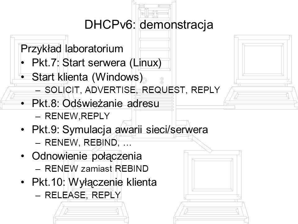 Przykład laboratorium Pkt.7: Start serwera (Linux) Start klienta (Windows) –SOLICIT, ADVERTISE, REQUEST, REPLY Pkt.8: Odświeżanie adresu –RENEW,REPLY
