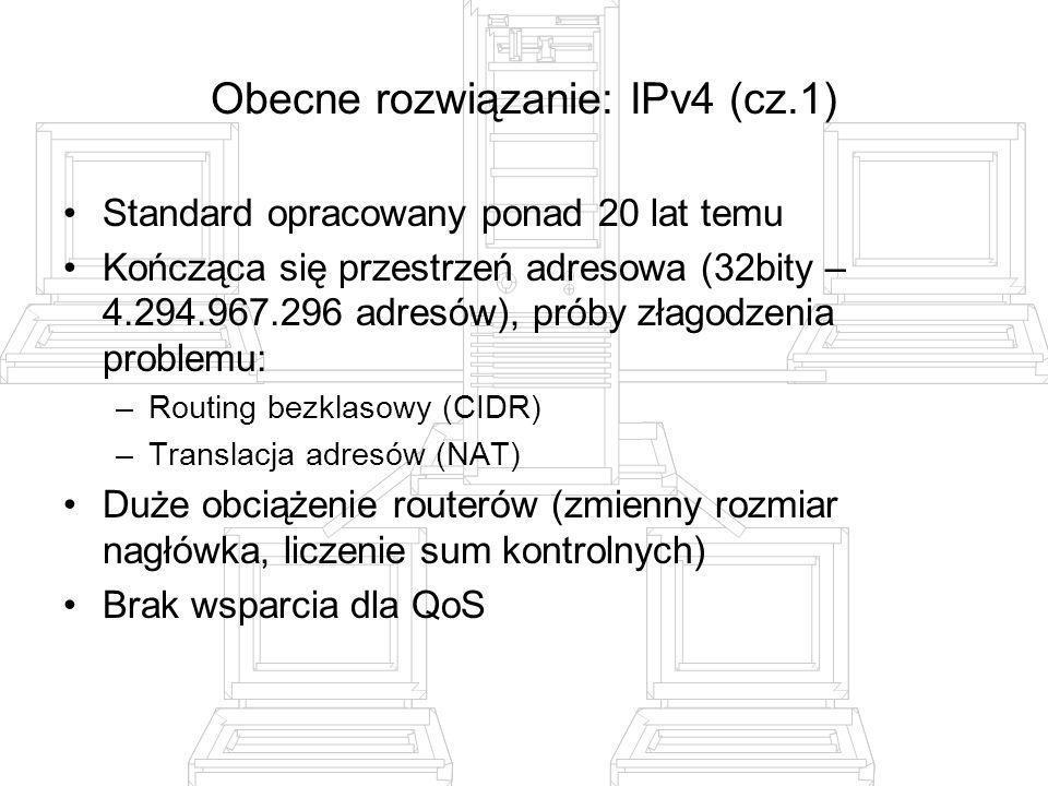 Obecne rozwiązanie: IPv4 (cz.2) Brak wsparcia dla ochrony kryptograficznej –Wielość standardów –Nieobowiązkowa obsługa Brak wsparcia dla dużych pakietów (jumbogramy) Fragmentacja pakietów Sztywna konfiguracja (upadek routera odcina stacje)