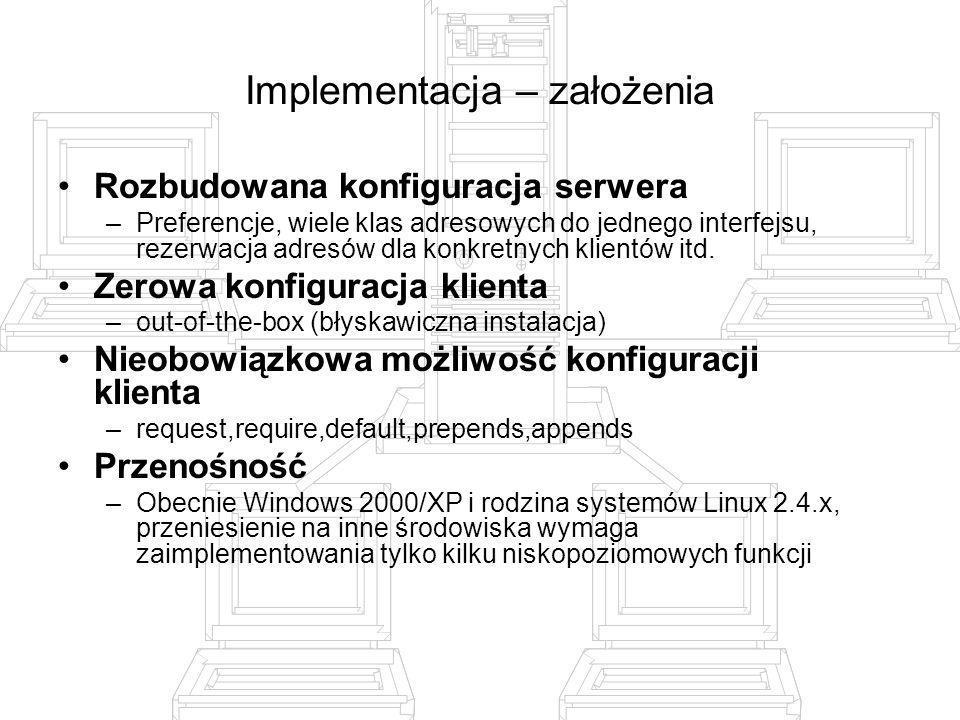 Implementacja – założenia Rozbudowana konfiguracja serwera –Preferencje, wiele klas adresowych do jednego interfejsu, rezerwacja adresów dla konkretny