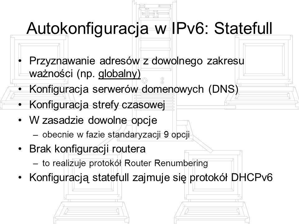 Autokonfiguracja w IPv6: Statefull Przyznawanie adresów z dowolnego zakresu ważności (np. globalny) Konfiguracja serwerów domenowych (DNS) Konfiguracj