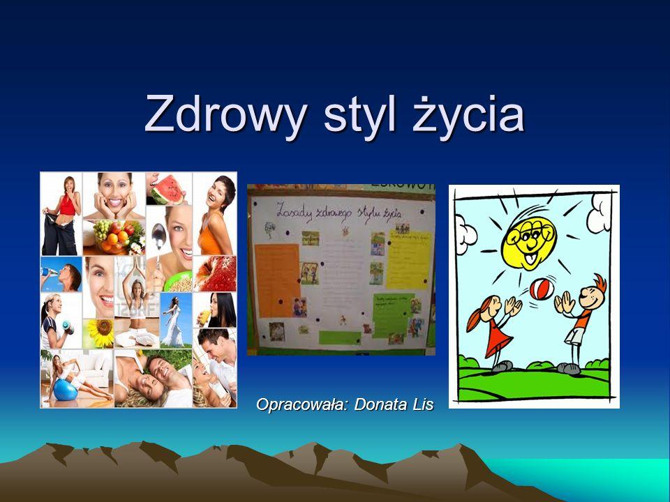 Zdrowy styl życia Opracowała: Donata Lis