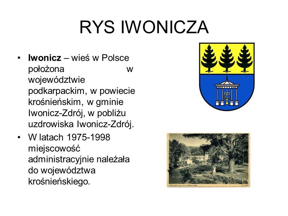 RYS IWONICZA Iwonicz – wieś w Polsce położona w województwie podkarpackim, w powiecie krośnieńskim, w gminie Iwonicz-Zdrój, w pobliżu uzdrowiska Iwoni