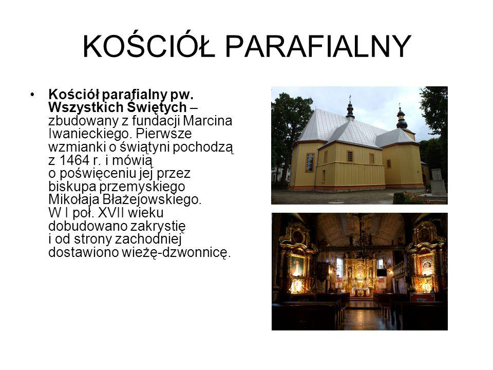 KOŚCIÓŁ PARAFIALNY Kościół parafialny pw. Wszystkich Świętych – zbudowany z fundacji Marcina Iwanieckiego. Pierwsze wzmianki o świątyni pochodzą z 146