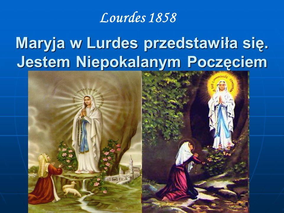 Maryja w Lurdes przedstawiła się. Jestem Niepokalanym Poczęciem Lourdes 1858