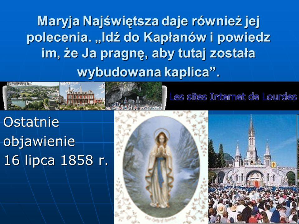 Maryja Najświętsza daje również jej polecenia. Idź do Kapłanów i powiedz im, że Ja pragnę, aby tutaj została wybudowana kaplica. Ostatnieobjawienie 16