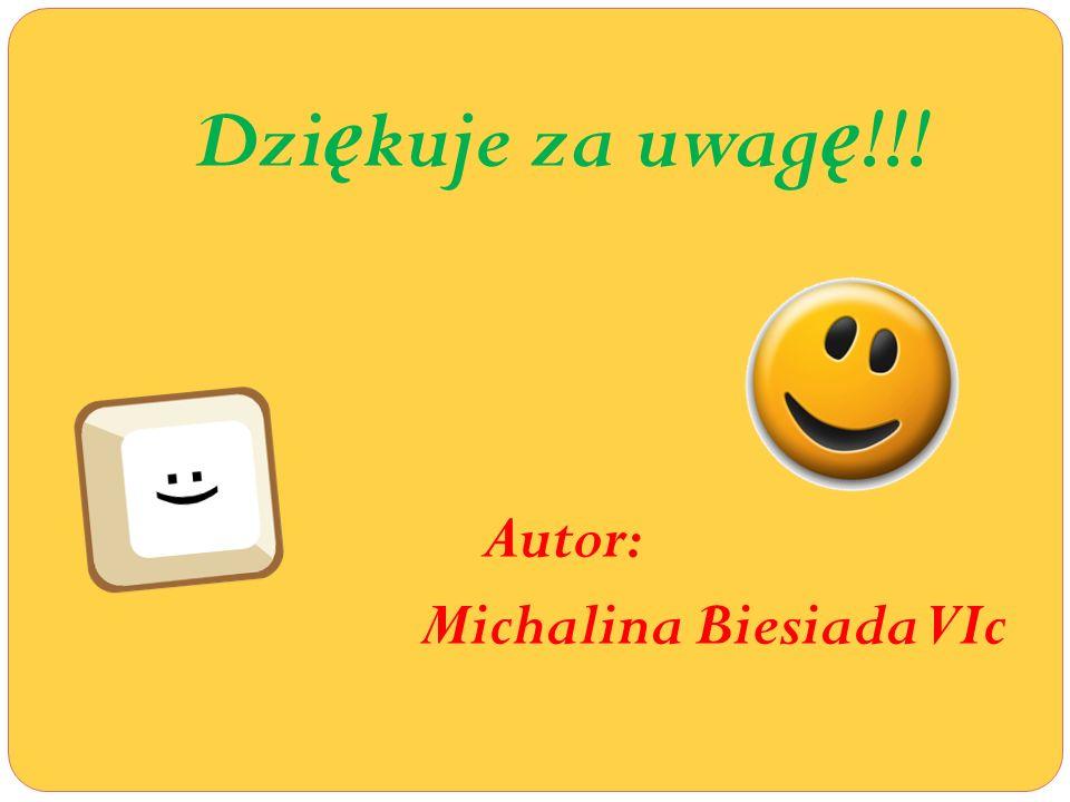 Dzi ę kuje za uwag ę !!! Autor: Michalina Biesiada VIc