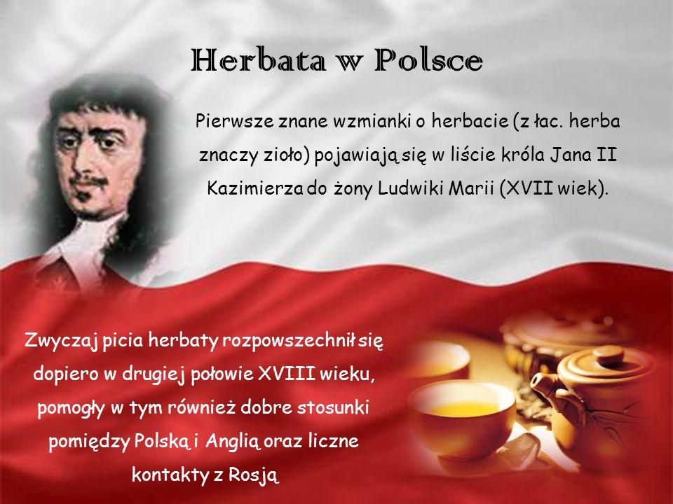 Herbata w Polsce Pierwsze znane wzmianki o herbacie (z łac. herba znaczy zioło) pojawiają się w liście króla Jana II Kazimierza do żony Ludwiki Marii