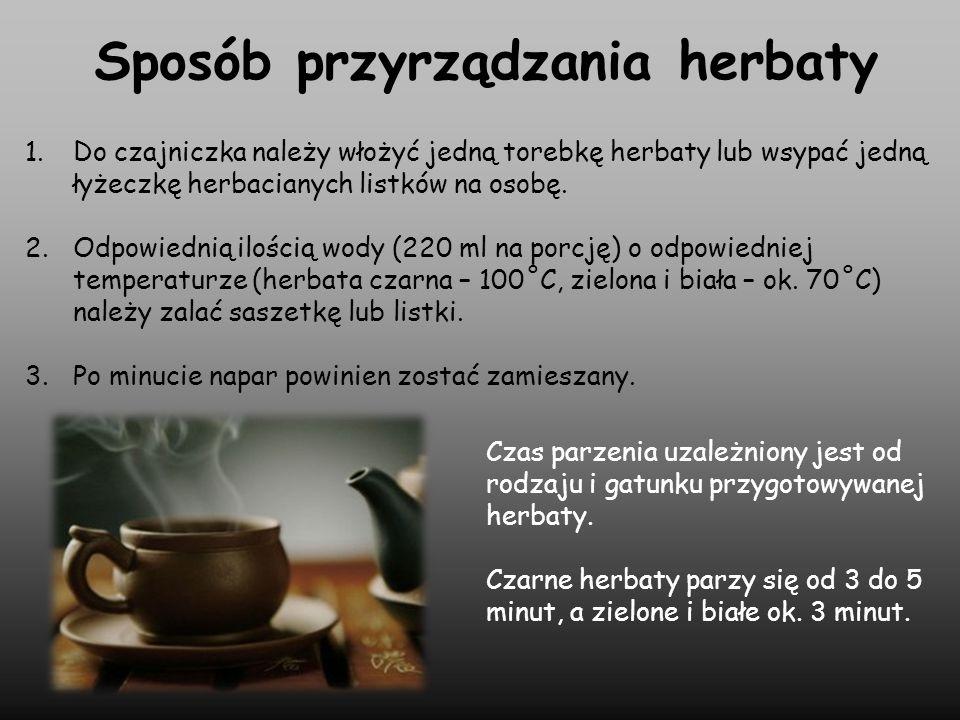 Sposób przyrządzania herbaty 1.Do czajniczka należy włożyć jedną torebkę herbaty lub wsypać jedną łyżeczkę herbacianych listków na osobę. 2.Odpowiedni