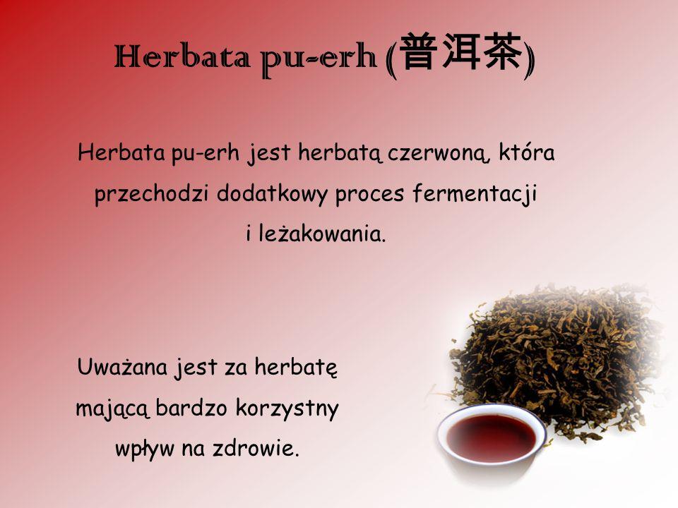 Herbata pu-erh ( ) Herbata pu-erh jest herbatą czerwoną, która przechodzi dodatkowy proces fermentacji i leżakowania. Uważana jest za herbatę mającą b