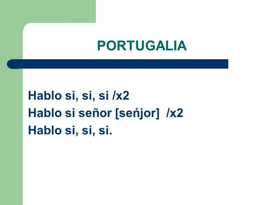 PORTUGALIA Hablo si, si, si /x2 Hablo si señor [seńjor] /x2 Hablo si, si, si.