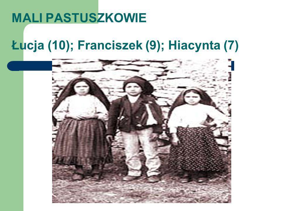 MALI PASTUSZKOWIE Łucja (10); Franciszek (9); Hiacynta (7)
