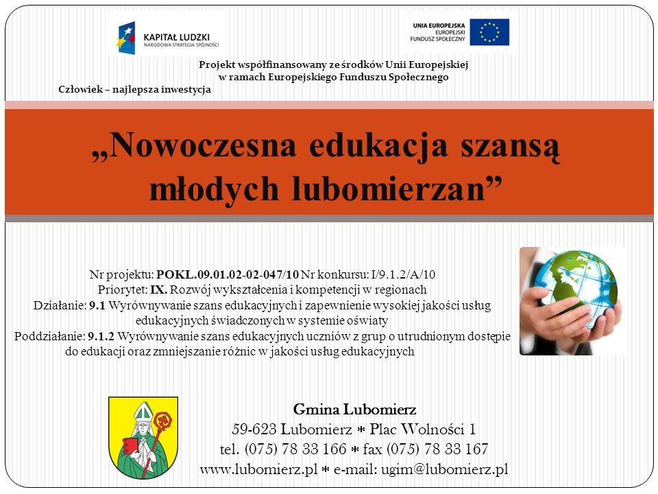 Nowoczesna edukacja szansą młodych lubomierzan Projekt współfinansowany ze środków Unii Europejskiej w ramach Europejskiego Funduszu Społecznego Człow