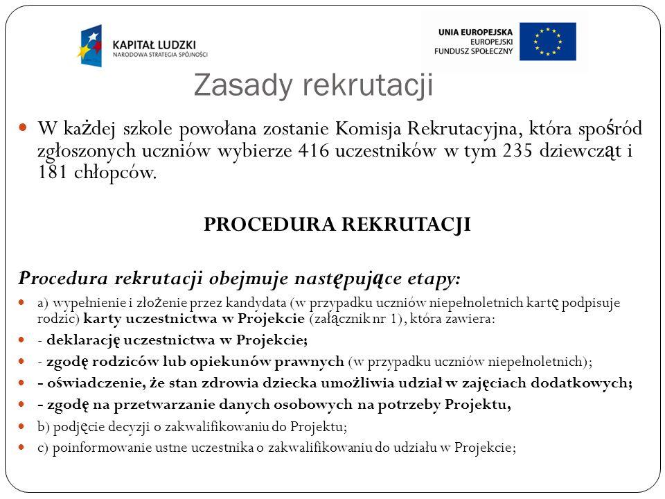Zasady rekrutacji W ka ż dej szkole powołana zostanie Komisja Rekrutacyjna, która spo ś ród zgłoszonych uczniów wybierze 416 uczestników w tym 235 dzi