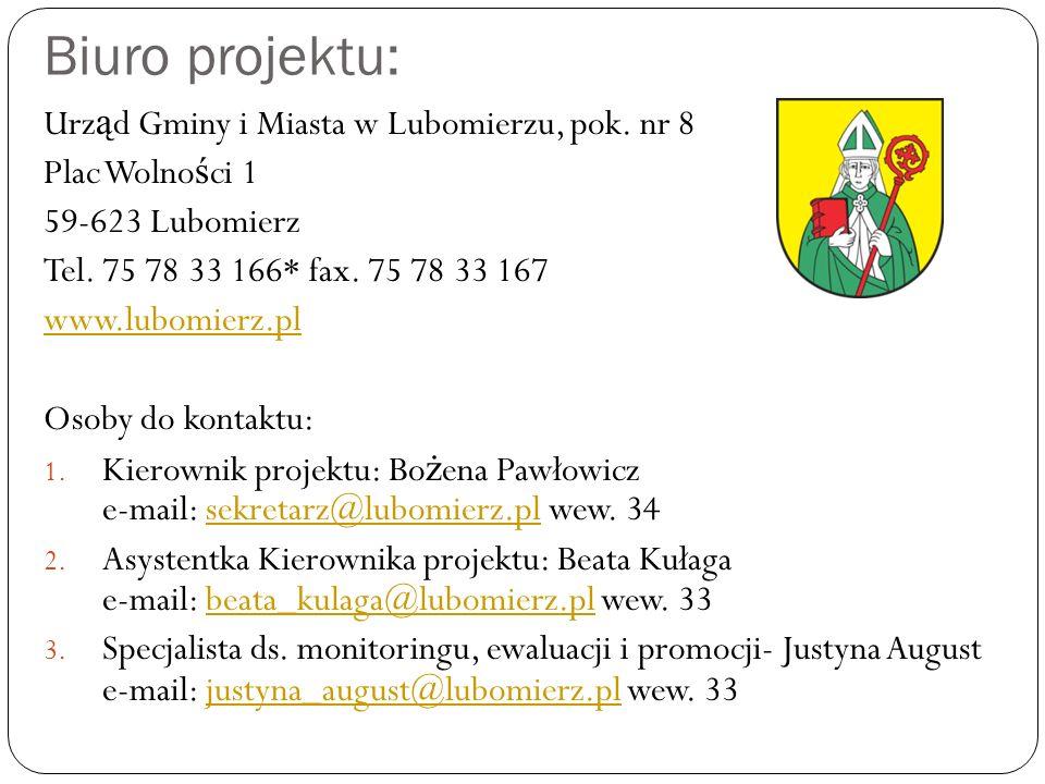Biuro projektu: Urz ą d Gminy i Miasta w Lubomierzu, pok. nr 8 Plac Wolno ś ci 1 59-623 Lubomierz Tel. 75 78 33 166* fax. 75 78 33 167 www.lubomierz.p