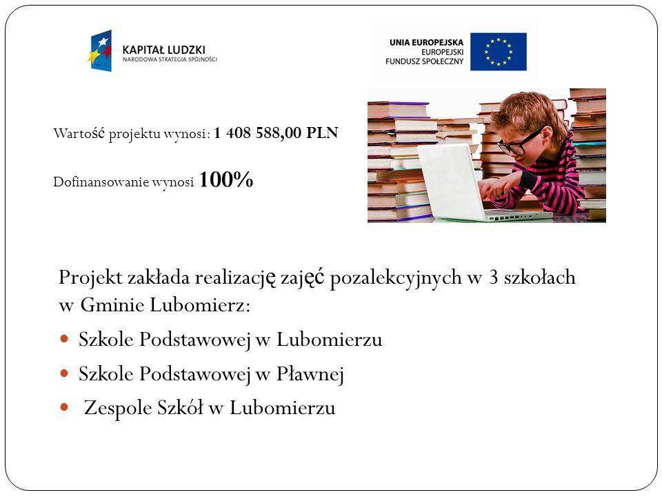 Projekt zakłada realizacj ę zaj ęć pozalekcyjnych w 3 szkołach w Gminie Lubomierz: Szkole Podstawowej w Lubomierzu Szkole Podstawowej w Pławnej Zespol