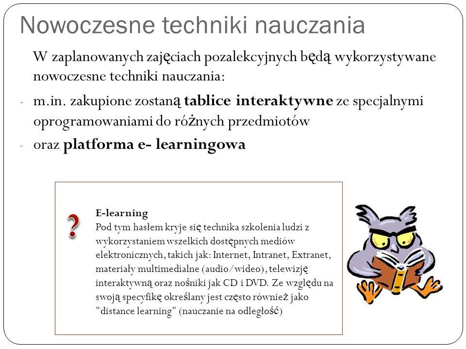 Nowoczesne techniki nauczania W zaplanowanych zaj ę ciach pozalekcyjnych b ę d ą wykorzystywane nowoczesne techniki nauczania: - m.in. zakupione zosta