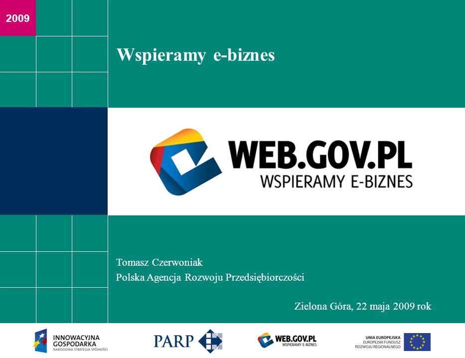2009 Wspieramy e-biznes Tomasz Czerwoniak Polska Agencja Rozwoju Przedsiębiorczości Zielona Góra, 22 maja 2009 rok