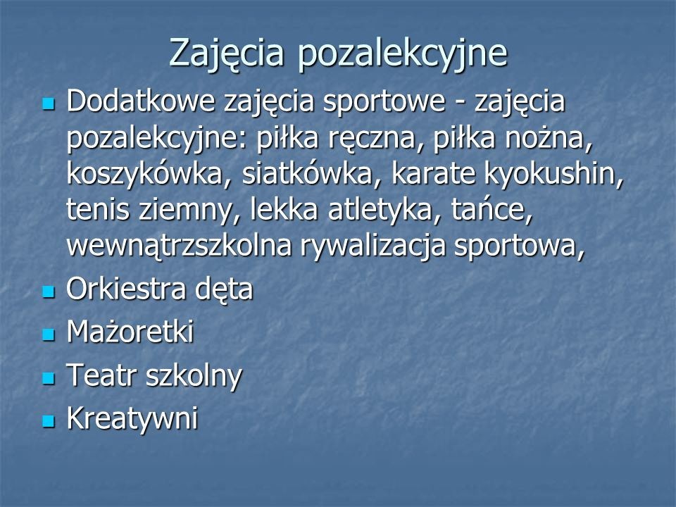 Zajęcia pozalekcyjne Dodatkowe zajęcia sportowe - zajęcia pozalekcyjne: piłka ręczna, piłka nożna, koszykówka, siatkówka, karate kyokushin, tenis ziem