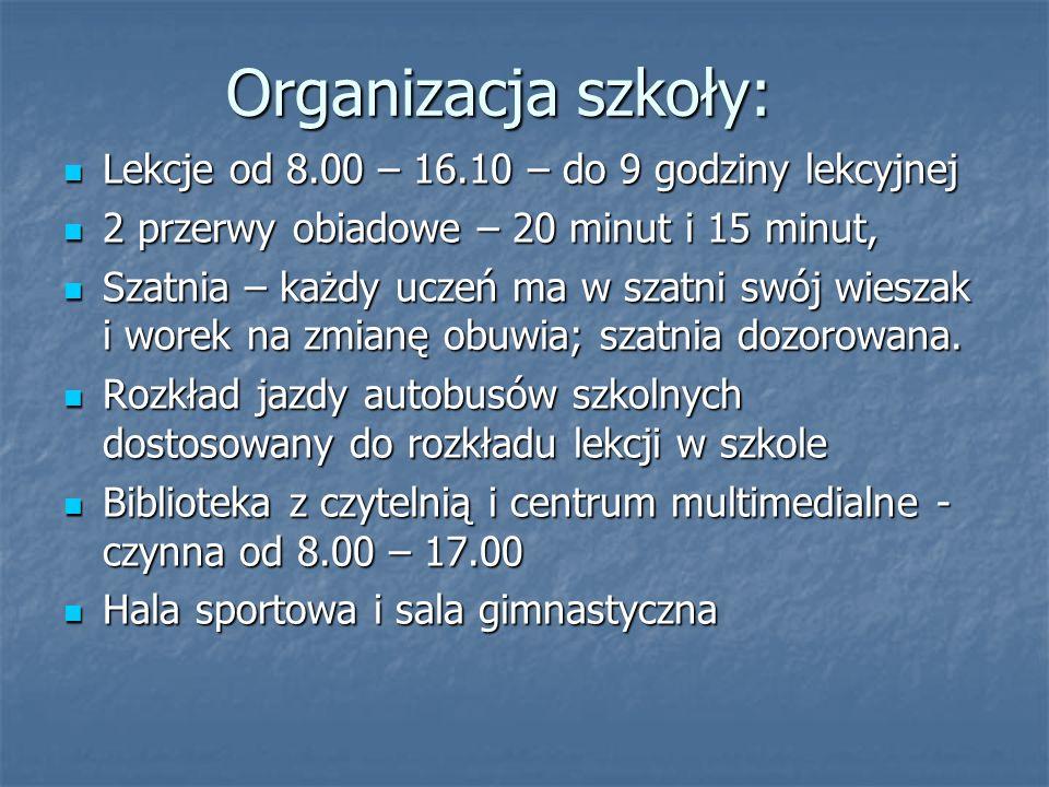 Organizacja szkoły: Lekcje od 8.00 – 16.10 – do 9 godziny lekcyjnej Lekcje od 8.00 – 16.10 – do 9 godziny lekcyjnej 2 przerwy obiadowe – 20 minut i 15